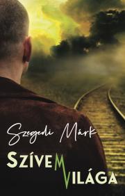 Szegedi Márk - Szívem Világa E-KÖNYV