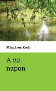 Mészáros Zsolt - A 22. napon E-KÖNYV