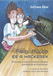 Solymos Ákos - Frici, Fülöp és hackerek E-KÖNYV