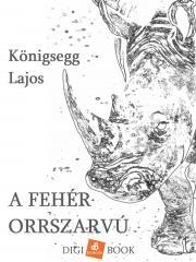 Königsegg Lajos - A fehér orrszarvú E-KÖNYV