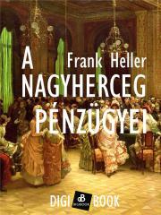 Heller Frank - A nagyherceg pénzügyei E-KÖNYV
