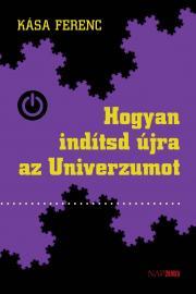 Kása Ferenc - Hogyan indítsd újra az univerzumot E-KÖNYV