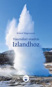 Magnusson Kristof - Használati utasítás Izlandhoz E-KÖNYV