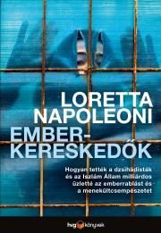 Napoleoni Loretta - Emberkereskedők - Hogyan tették a dzsihádisták és az Iszlám Állam milliárdos üzletté az emberrablást és a menekültcsempészetet E-KÖNYV