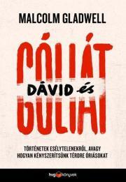 Gladwell Malcolm - Dávid és Góliát - Történetek esélytelenekről, avagy hogyan kényszerítsünk térdre óriásokat E-KÖNYV