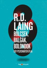 Laing R. D. - Bölcsek, balgák, bolondok - Egy pszichiáter útja E-KÖNYV