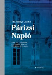 Trócsányi László - Párizsi Napló - avagy ami a nagyköveti jelentésekből kimaradt… 2010. július – 2014. június E-KÖNYV