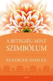 Dahlke Ruediger - A betegség mint szimbólum E-KÖNYV