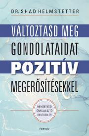 Helmstetter Shad - Változtasd meg a gondolataid pozitív megerősítésekkel E-KÖNYV