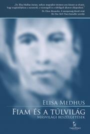 Medhus Elisa - Fiam és a túlvilág E-KÖNYV