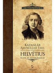 Kazanlár Áminollah Emil - Helvétius élete és munkássága E-KÖNYV