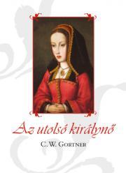 Gortner C. W. - Az utolsó királynő E-KÖNYV