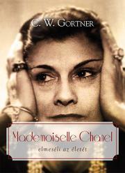 Gortner C. W. - Mademoiselle Chanel elmeséli az életét E-KÖNYV