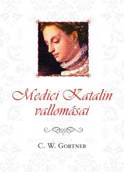 Gortner C. W. - Medici Katalin vallomásai E-KÖNYV