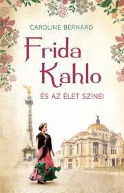 Frida Kahlo és az élet színei E-KÖNYV