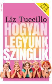 Tuccillo Liz - Hogyan legyünk szinglik E-KÖNYV