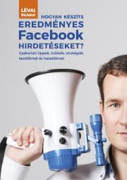 Lévai Richárd - Hogyan készíts eredményes Facebook hirdetéseket? E-KÖNYV