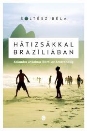Soltész Béla - Hátizsákkal Brazíliában E-KÖNYV