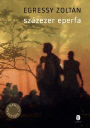 Egressy Zoltán - Százezer eperfa E-KÖNYV