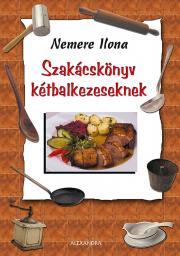 Nemere Ilona - Szakácskönyv kétbalkezeseknek E-KÖNYV