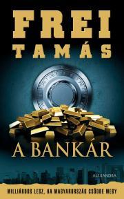 Frei Tamás - A bankár E-KÖNYV