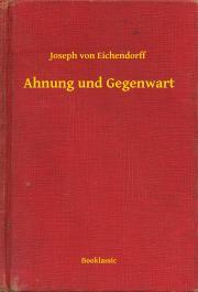 Eichendorff Joseph von - Ahnung und Gegenwart E-KÖNYV