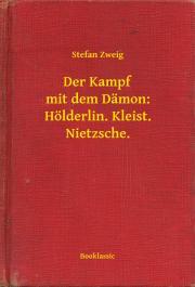 Der Kampf mit dem Dämon: Hölderlin. Kleist. Nietzsche. E-KÖNYV