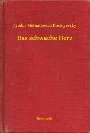 Dostoyevsky Fyodor Mikhailovich - Das schwache Herz E-KÖNYV
