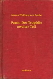 Goethe Johann Wolfgang von - Faust. Der Tragödie zweiter Teil E-KÖNYV