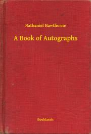 Hawthorne Nathaniel - A Book of Autographs E-KÖNYV