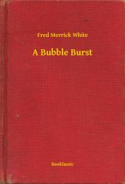 White Fred Merrick - A Bubble Burst E-KÖNYV