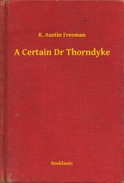 Freeman R. Austin - A Certain Dr Thorndyke E-KÖNYV