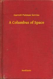 Serviss Garrett Putman - A Columbus of Space E-KÖNYV