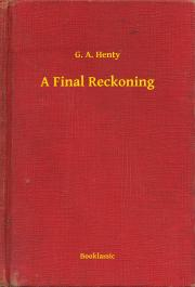 Henty G. A. - A Final Reckoning E-KÖNYV