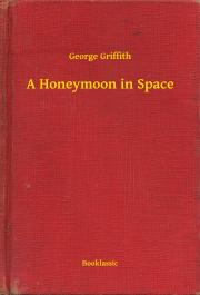 Griffith George - A Honeymoon in Space E-KÖNYV