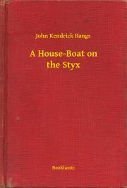 Bangs John Kendrick - A House-Boat on the Styx E-KÖNYV
