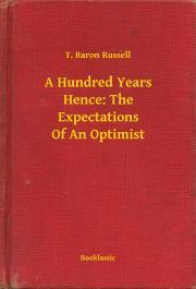 A Hundred Years Hence: The Expectations Of An Optimist E-KÖNYV