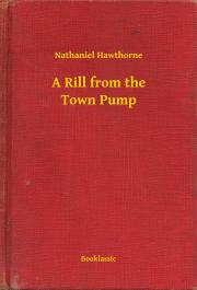 Hawthorne Nathaniel - A Rill from the Town Pump E-KÖNYV