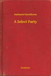 Hawthorne Nathaniel - A Select Party E-KÖNYV