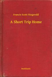 Fitzgerald Francis Scott - A Short Trip Home E-KÖNYV