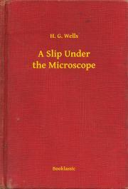 Wells H. G. - A Slip Under the Microscope E-KÖNYV