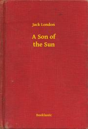 London Jack - A Son of the Sun E-KÖNYV