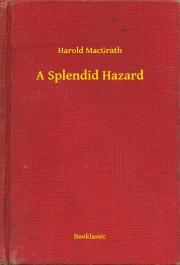 MacGrath Harold - A Splendid Hazard E-KÖNYV