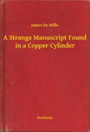 Mille James De - A Strange Manuscript Found in a Copper Cylinder E-KÖNYV