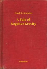 Stockton Frank - A Tale of Negative Gravity E-KÖNYV