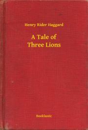 Haggard Henry Rider - A Tale of Three Lions E-KÖNYV