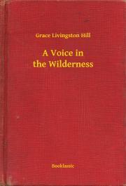 Livingston Hill Grace - A Voice in the Wilderness E-KÖNYV
