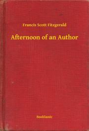 Fitzgerald Francis Scott - Afternoon of an Author E-KÖNYV