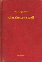 Vance Louis Joseph - Alias the Lone Wolf E-KÖNYV