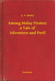 Henty G. A. - Among Malay Pirates: a Tale of Adventure and Peril E-KÖNYV